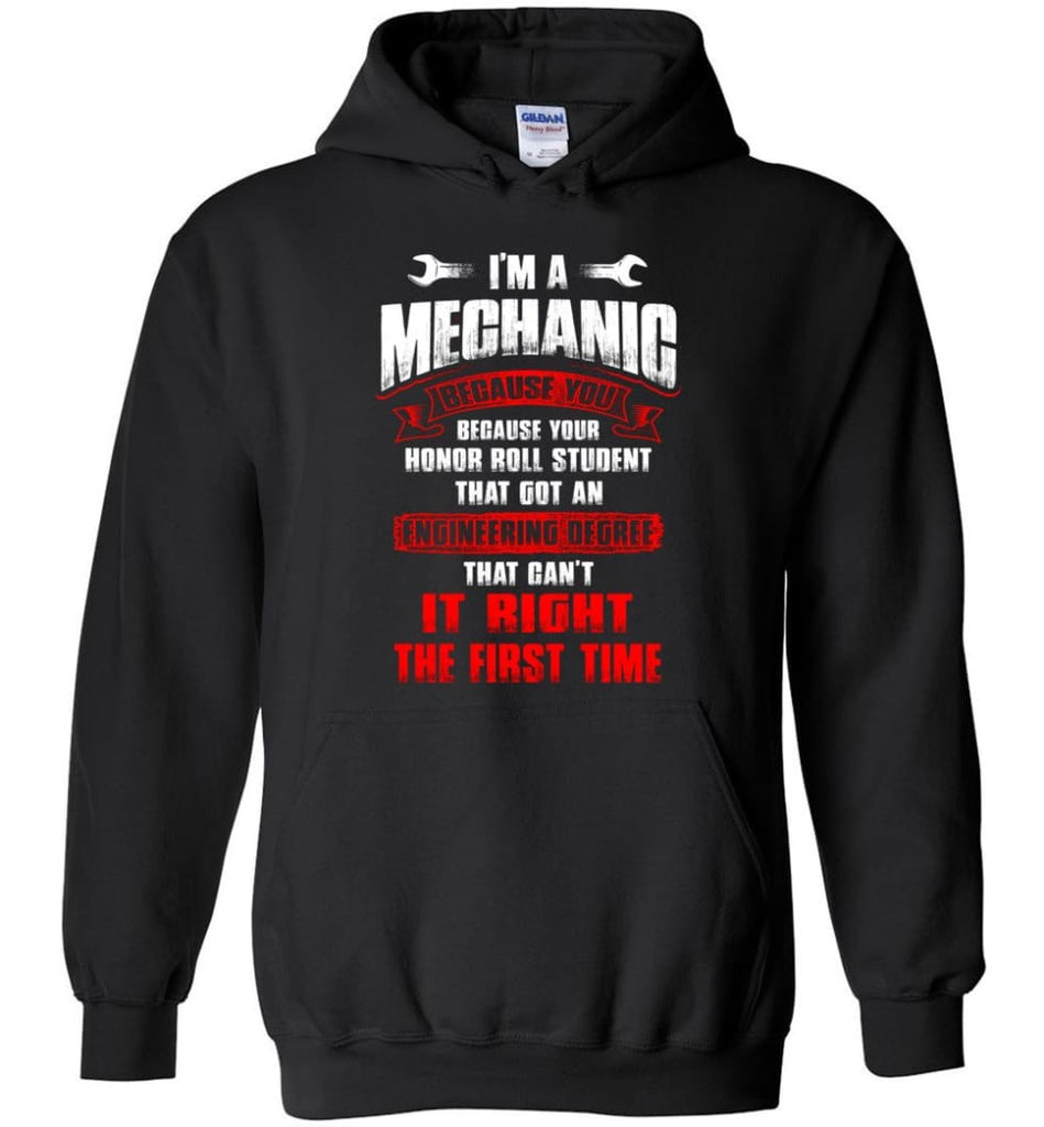 I'm A Mechanic Because Your Honor Roll Mechanic Shirt - Hoodie - Black / M