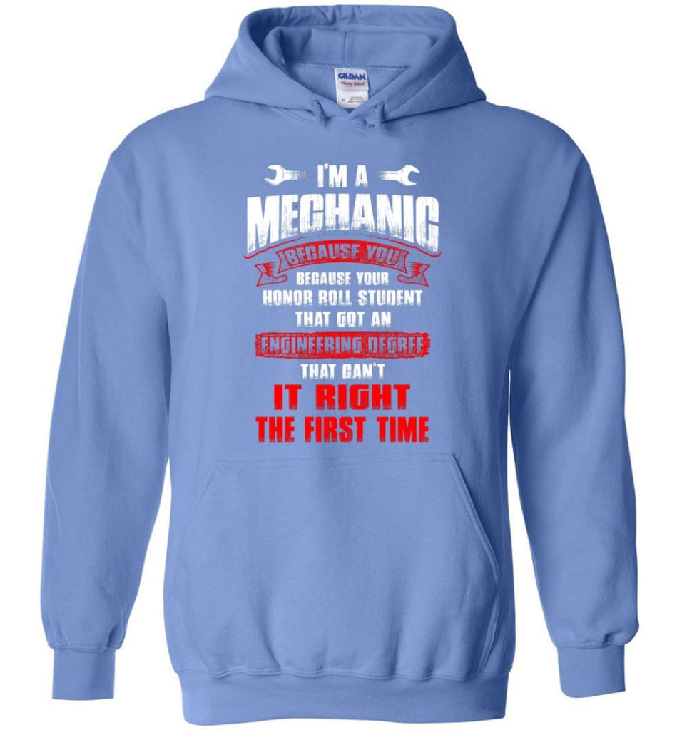 I'm A Mechanic Because Your Honor Roll Mechanic Shirt - Hoodie - Carolina Blue / M
