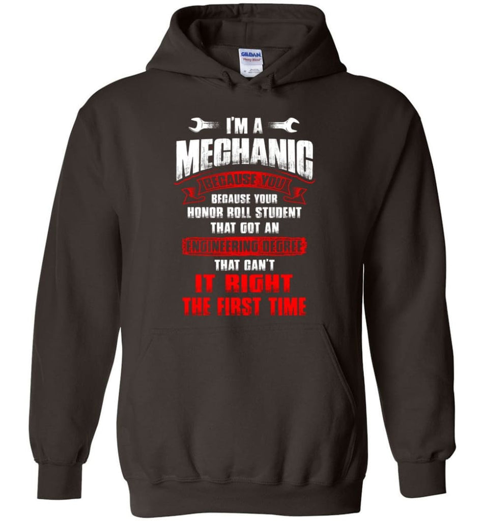 I'm A Mechanic Because Your Honor Roll Mechanic Shirt - Hoodie - Dark Chocolate / M