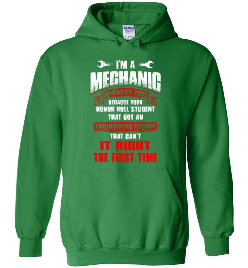 I'm A Mechanic Because Your Honor Roll Mechanic Shirt - Hoodie - Irish Green / M