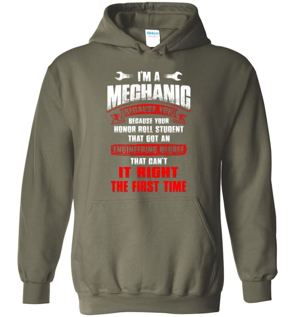 I'm A Mechanic Because Your Honor Roll Mechanic Shirt - Hoodie - Military Green / M
