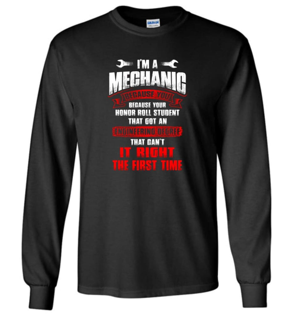 I'm A Mechanic Because Your Honor Roll Mechanic Shirt - Long Sleeve T-Shirt - Black / M