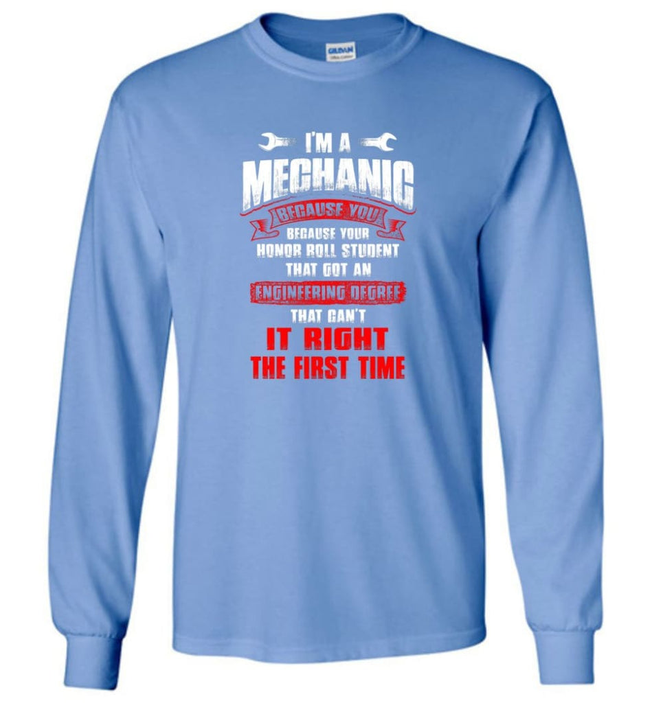 I'm A Mechanic Because Your Honor Roll Mechanic Shirt - Long Sleeve T-Shirt - Carolina Blue / M