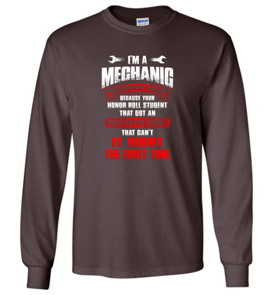 I'm A Mechanic Because Your Honor Roll Mechanic Shirt - Long Sleeve T-Shirt - Dark Chocolate / M