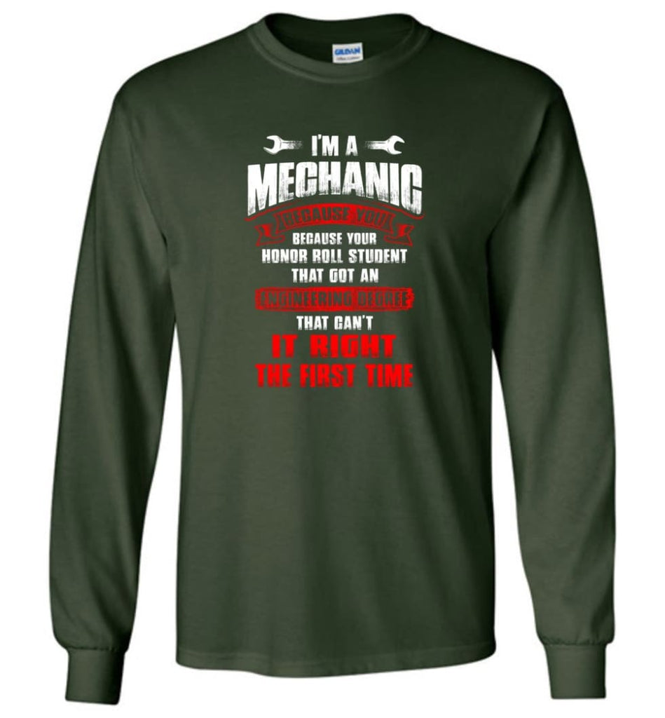 I'm A Mechanic Because Your Honor Roll Mechanic Shirt - Long Sleeve T-Shirt - Forest Green / M