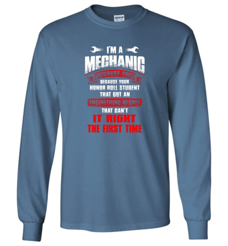 I'm A Mechanic Because Your Honor Roll Mechanic Shirt - Long Sleeve T-Shirt - Indigo Blue / M