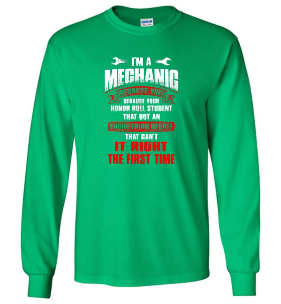 I'm A Mechanic Because Your Honor Roll Mechanic Shirt - Long Sleeve T-Shirt - Irish Green / M