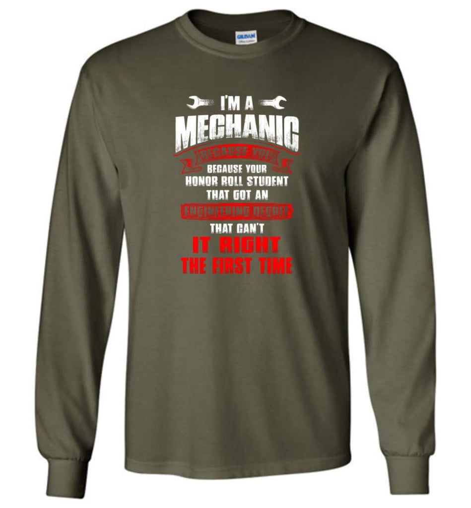 I'm A Mechanic Because Your Honor Roll Mechanic Shirt - Long Sleeve T-Shirt - Military Green / M