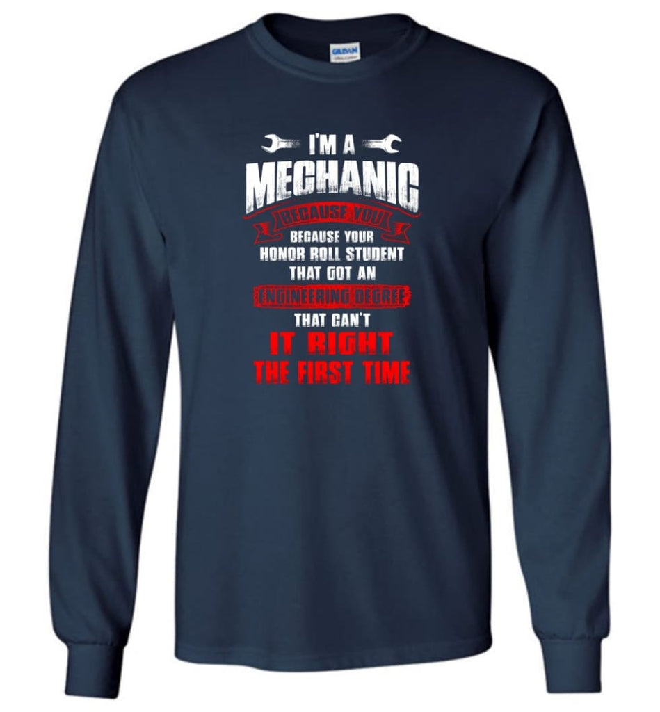 I'm A Mechanic Because Your Honor Roll Mechanic Shirt - Long Sleeve T-Shirt - Navy / M