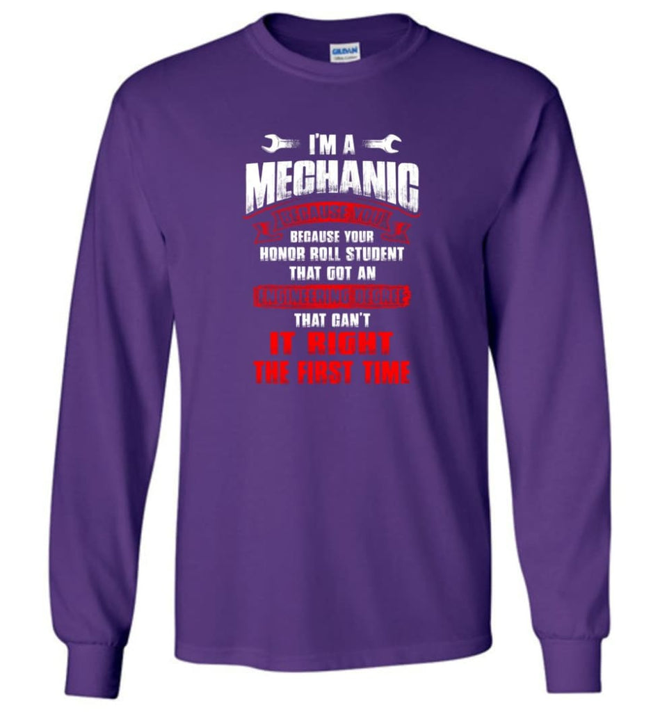 I'm A Mechanic Because Your Honor Roll Mechanic Shirt - Long Sleeve T-Shirt - Purple / M