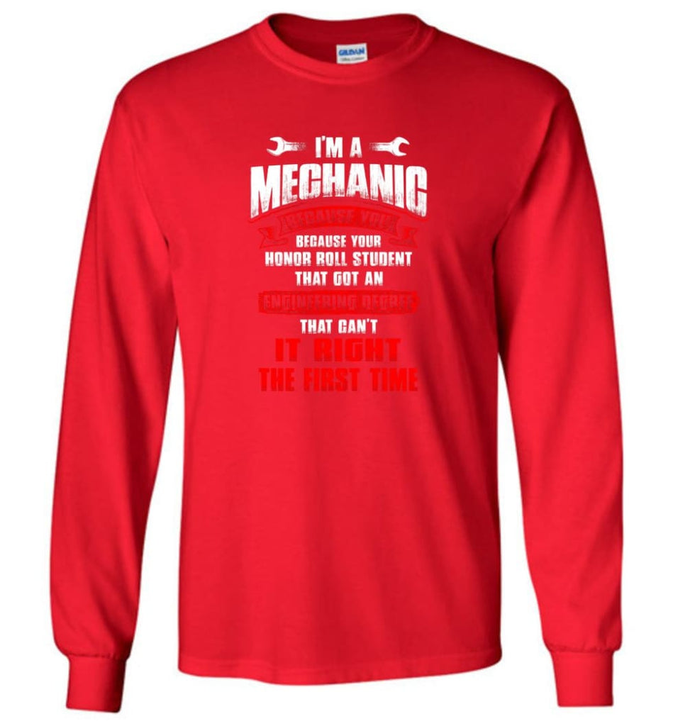 I'm A Mechanic Because Your Honor Roll Mechanic Shirt - Long Sleeve T-Shirt - Red / M
