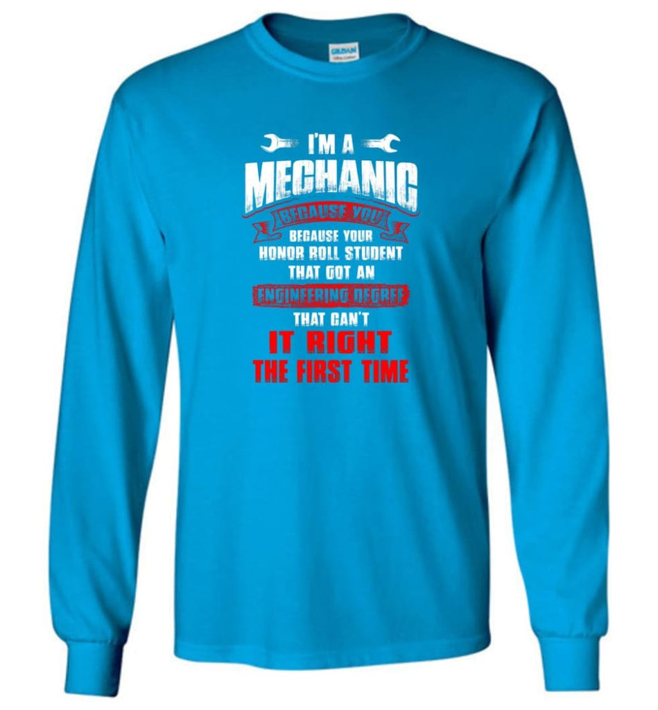 I'm A Mechanic Because Your Honor Roll Mechanic Shirt - Long Sleeve T-Shirt - Sapphire / M