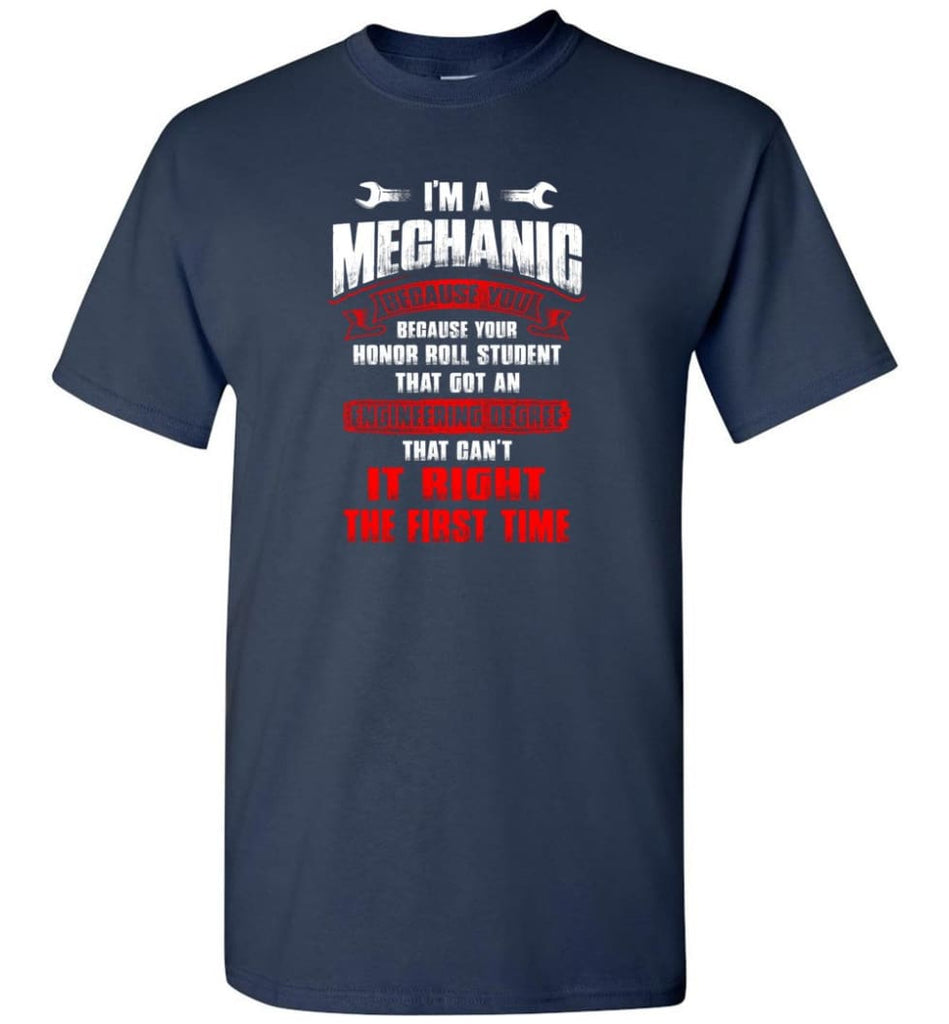 I'm A Mechanic Because Your Honor Roll Mechanic Shirt - Short Sleeve T-Shirt - Navy / S