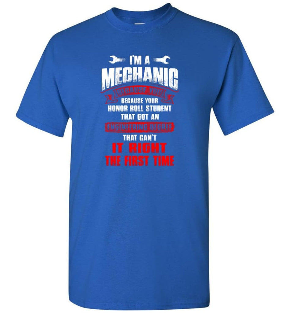 I'm A Mechanic Because Your Honor Roll Mechanic Shirt - Short Sleeve T-Shirt - Royal / S