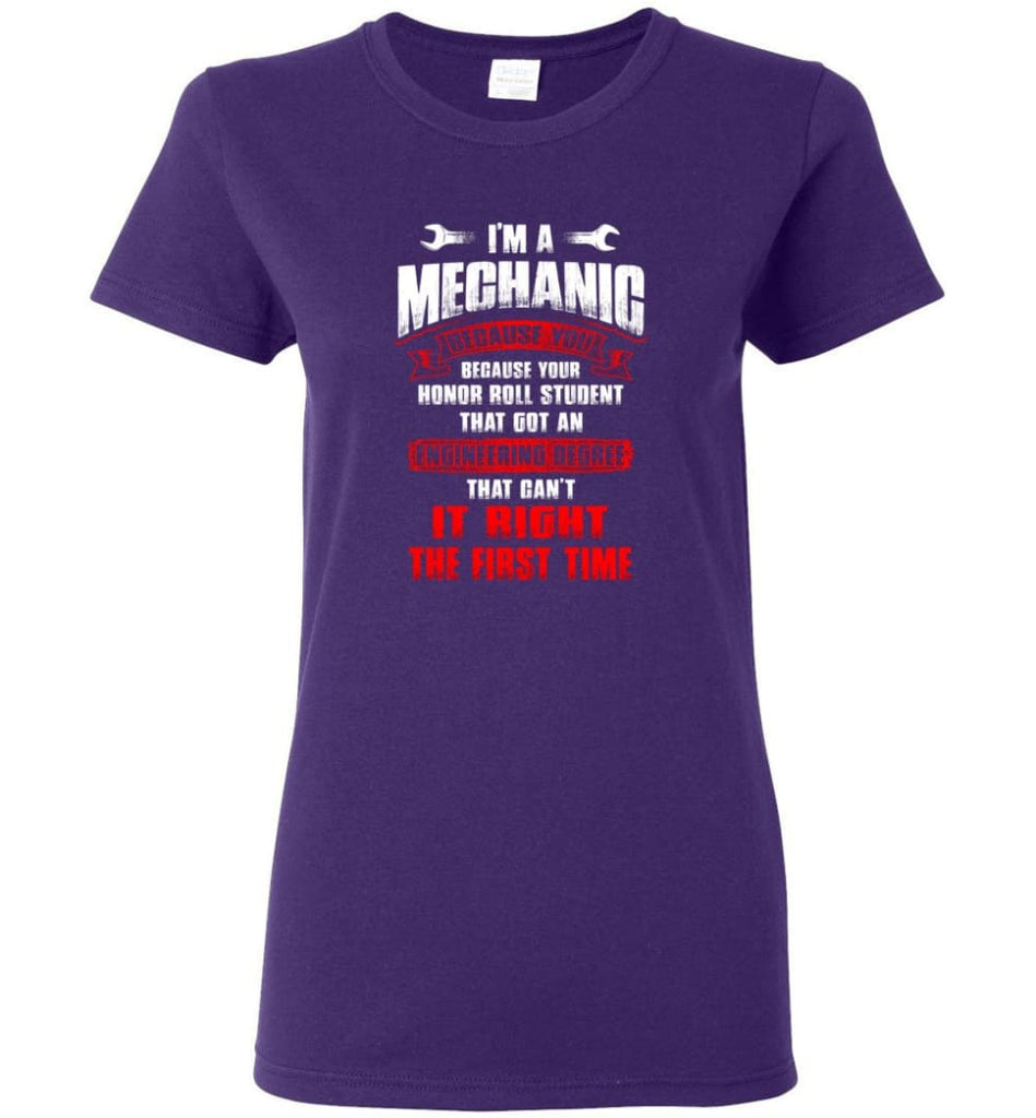 I'm A Mechanic Because Your Honor Roll Mechanic Shirt Women Tee - Purple / M