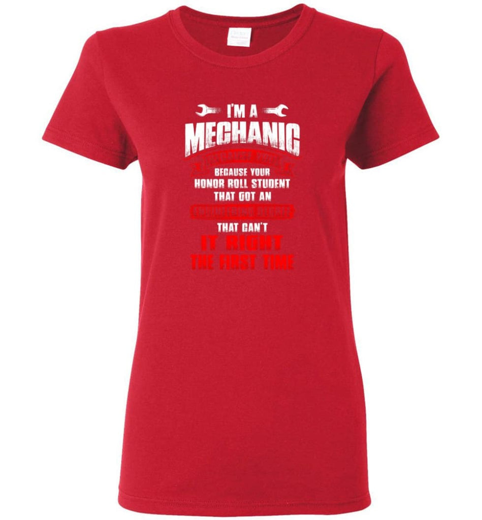 I'm A Mechanic Because Your Honor Roll Mechanic Shirt Women Tee - Red / M