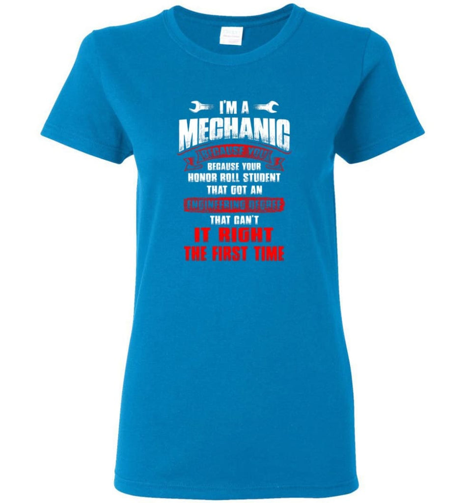 I'm A Mechanic Because Your Honor Roll Mechanic Shirt Women Tee - Sapphire / M