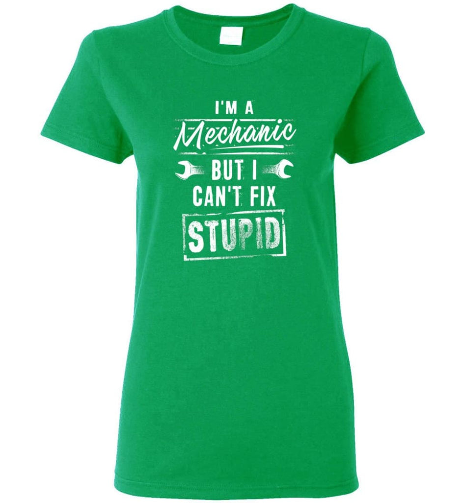I'm A Mechanic But I Can't Fix Stupid Women Tee - Irish Green / M