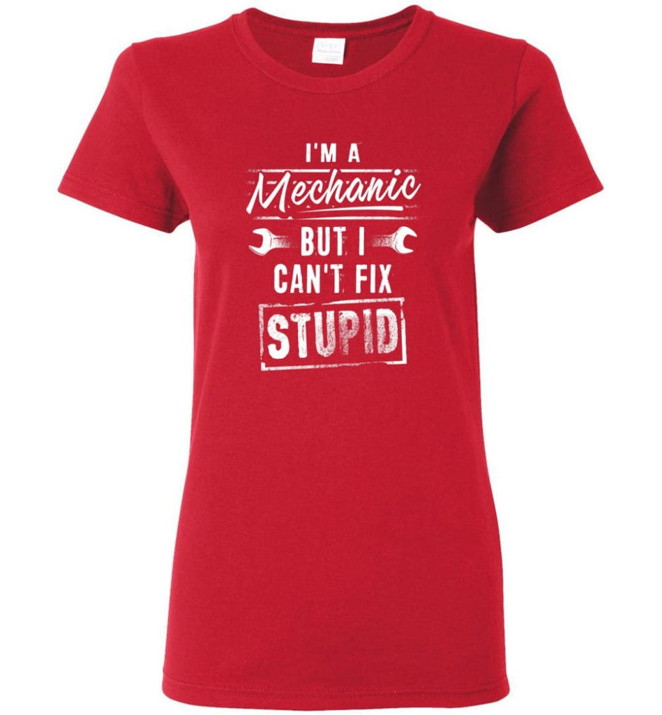 I'm A Mechanic But I Can't Fix Stupid Women Tee - Red / M