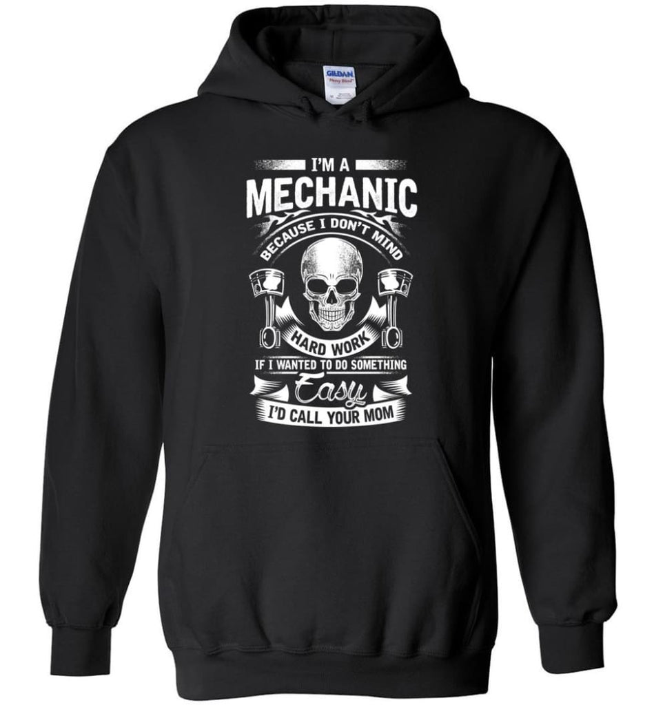 I'm A Mechanic I'd Call Your Mom Shirt - Hoodie - Black / M
