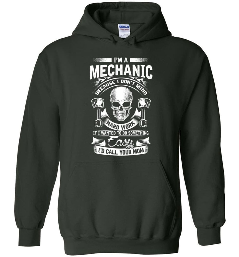 I'm A Mechanic I'd Call Your Mom Shirt - Hoodie - Forest Green / M