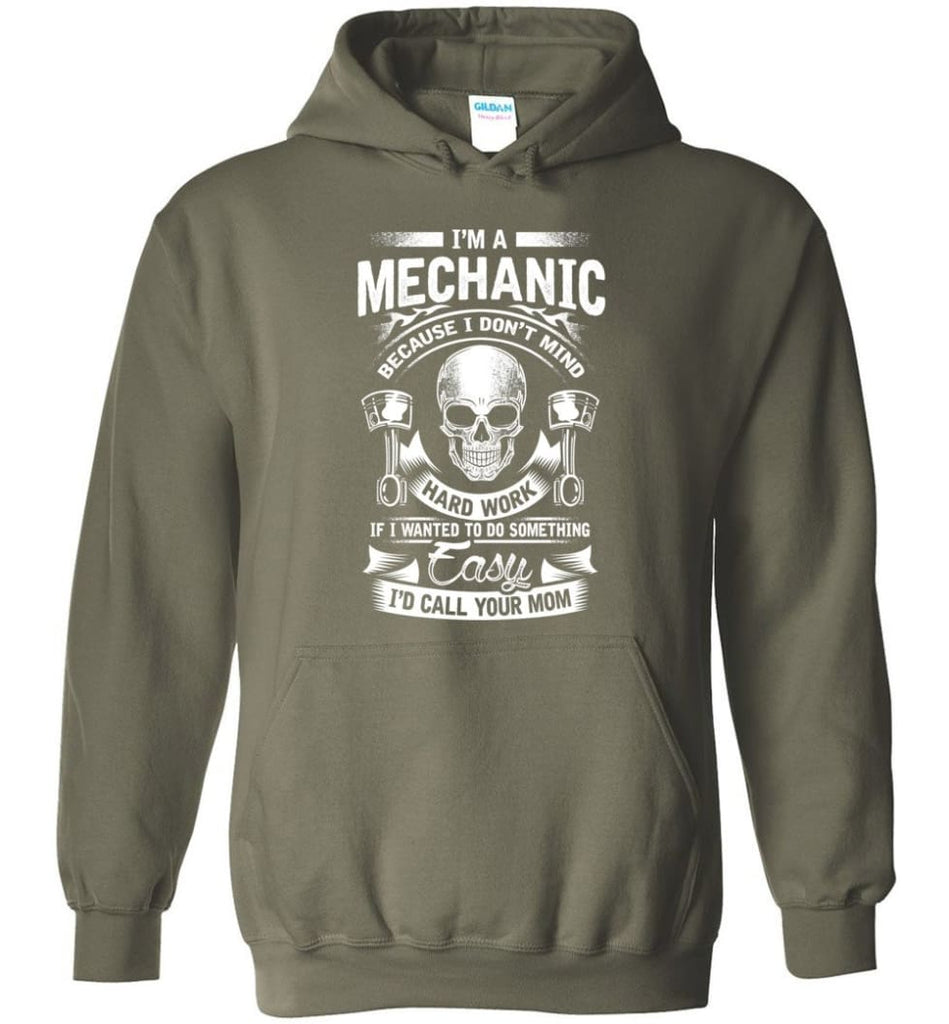I'm A Mechanic I'd Call Your Mom Shirt - Hoodie - Military Green / M