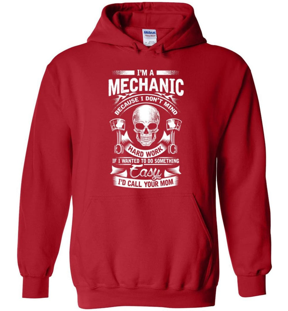 I'm A Mechanic I'd Call Your Mom Shirt - Hoodie - Red / M