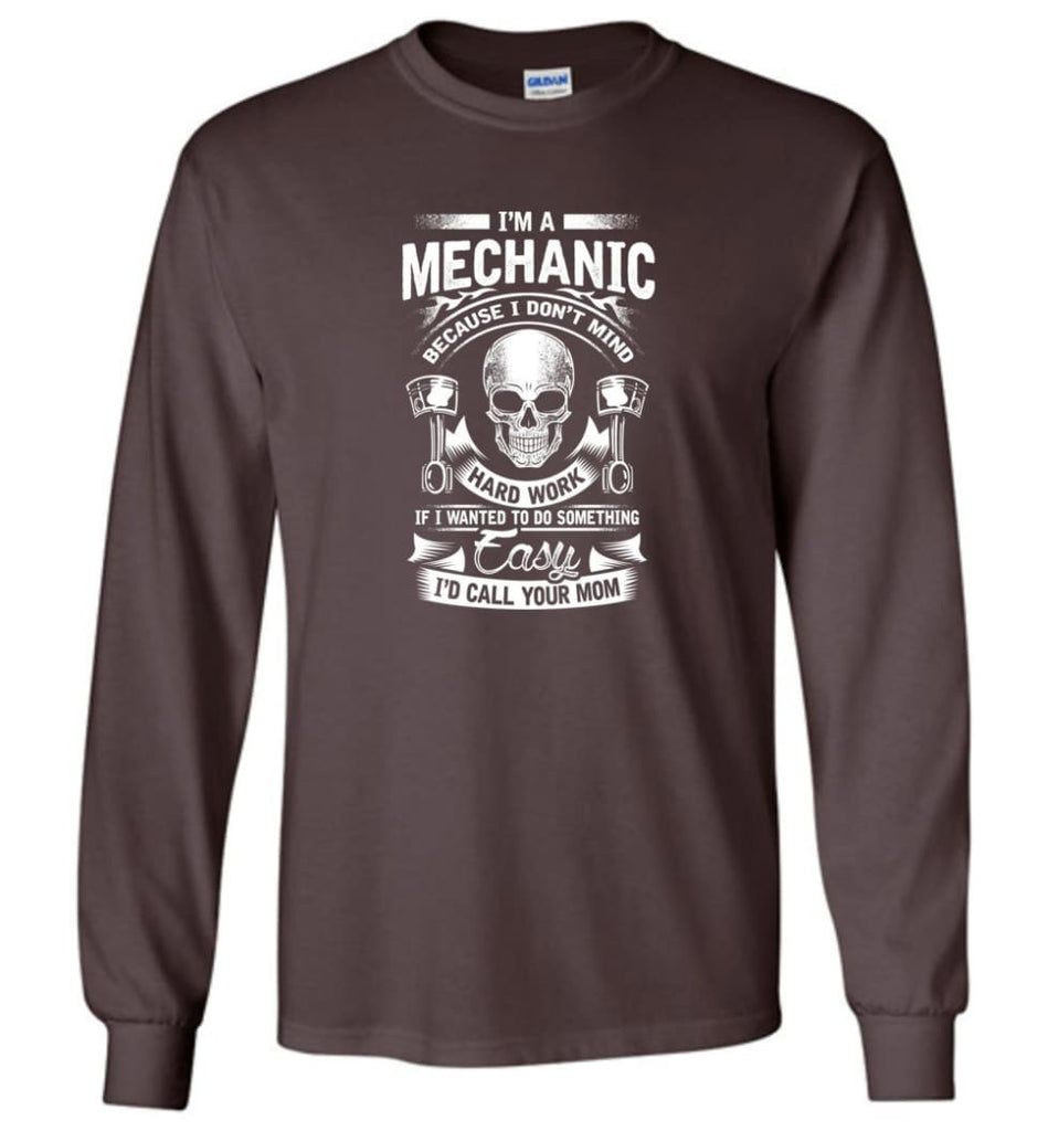 I'm A Mechanic I'd Call Your Mom Shirt - Long Sleeve T-Shirt - Dark Chocolate / M
