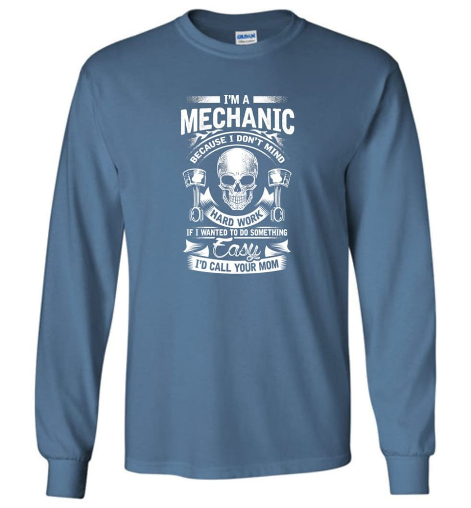 I'm A Mechanic I'd Call Your Mom Shirt - Long Sleeve T-Shirt - Indigo Blue / M