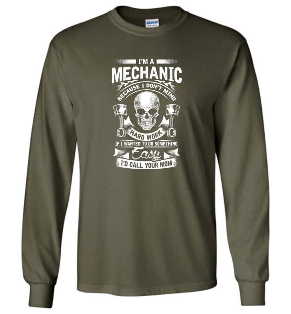 I'm A Mechanic I'd Call Your Mom Shirt - Long Sleeve T-Shirt - Military Green / M