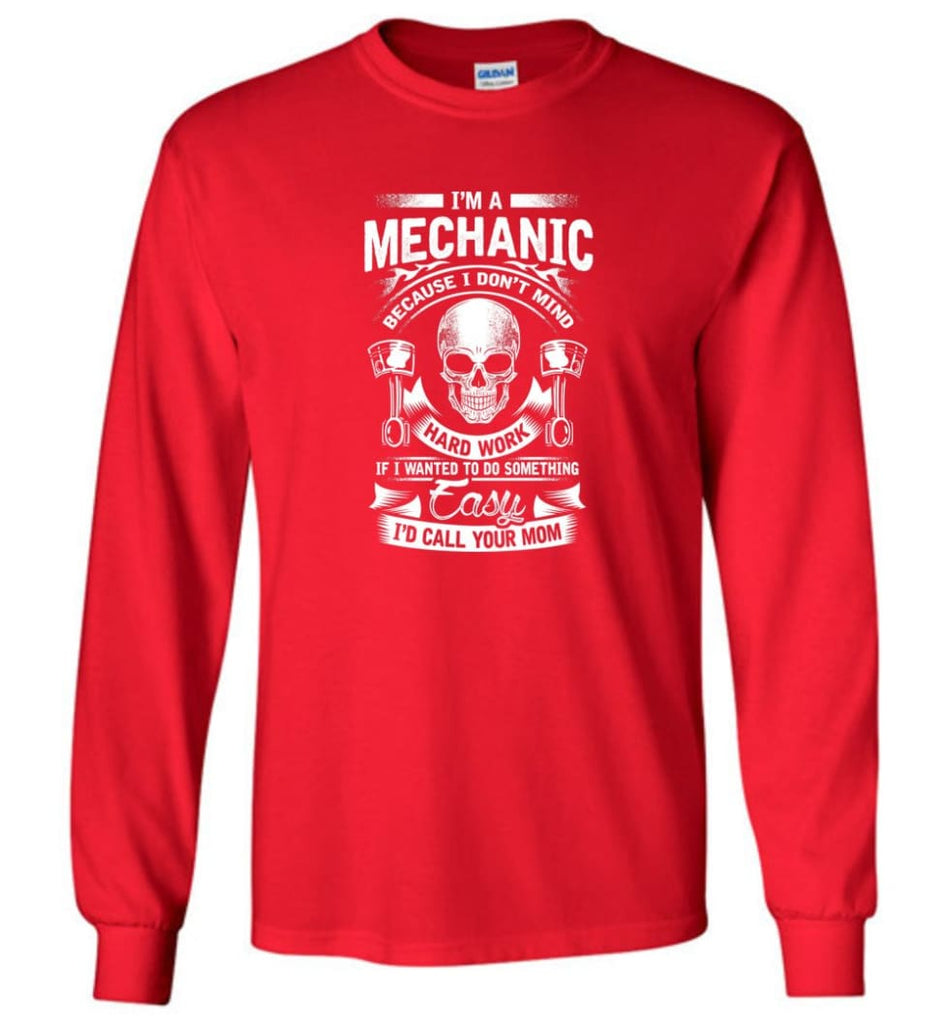 I'm A Mechanic I'd Call Your Mom Shirt - Long Sleeve T-Shirt - Red / M