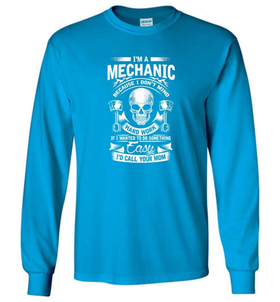 I'm A Mechanic I'd Call Your Mom Shirt - Long Sleeve T-Shirt - Sapphire / M