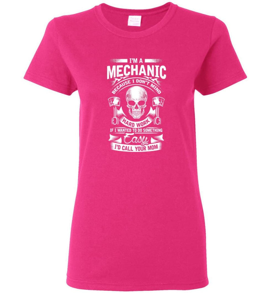 I'm A Mechanic I'd Call Your Mom Shirt Women Tee - Heliconia / M