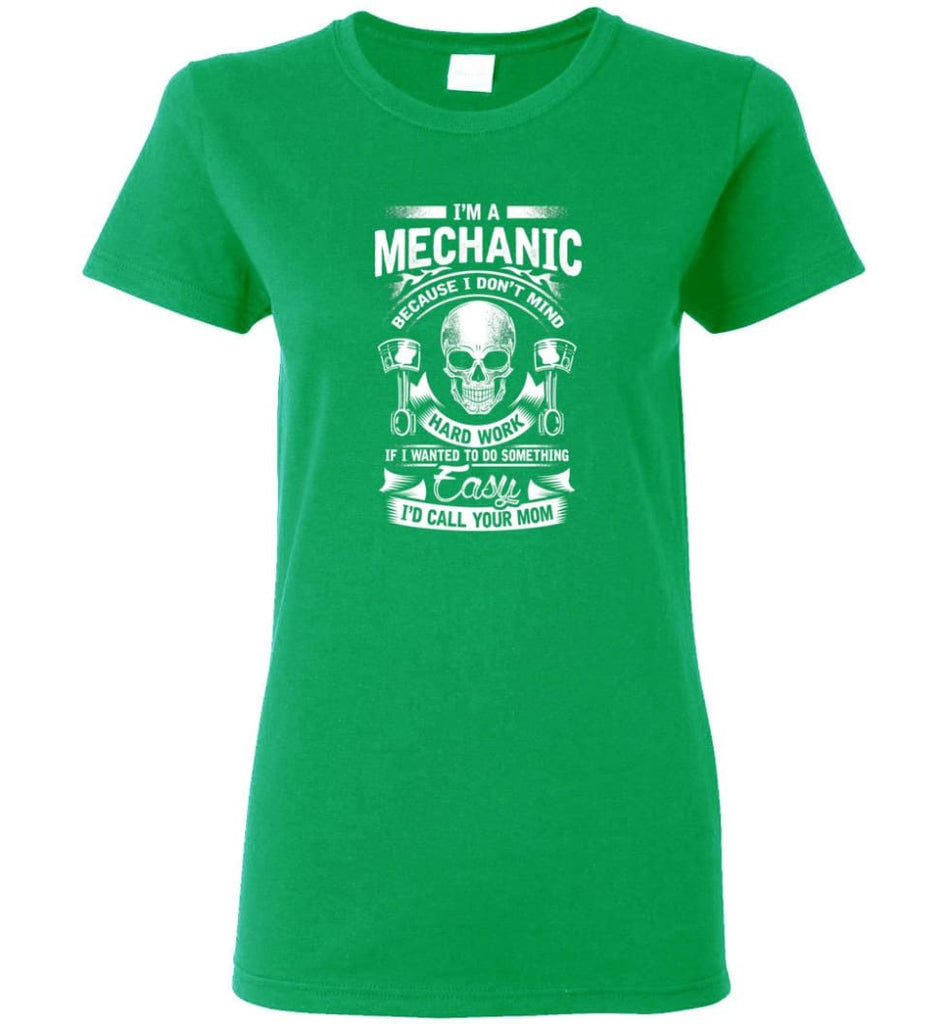 I'm A Mechanic I'd Call Your Mom Shirt Women Tee - Irish Green / M