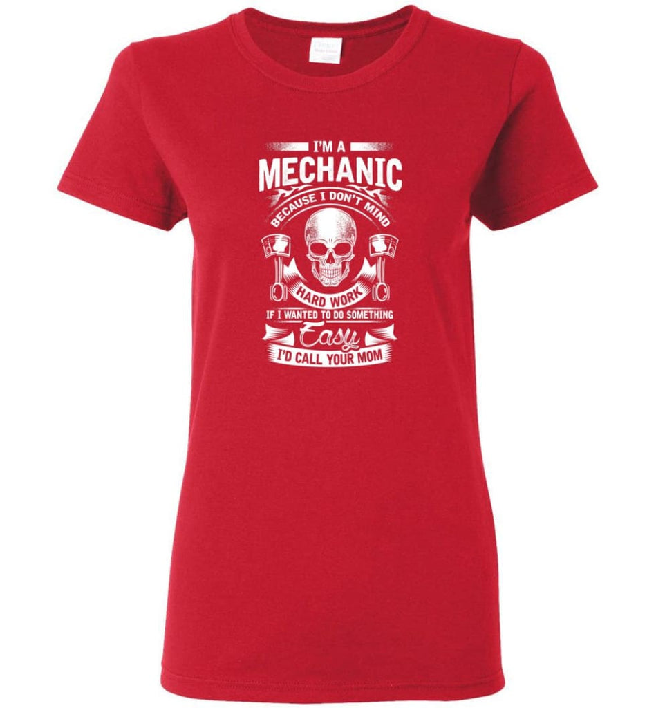 I'm A Mechanic I'd Call Your Mom Shirt Women Tee - Red / M