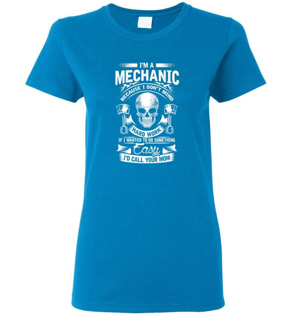 I'm A Mechanic I'd Call Your Mom Shirt Women Tee - Sapphire / M
