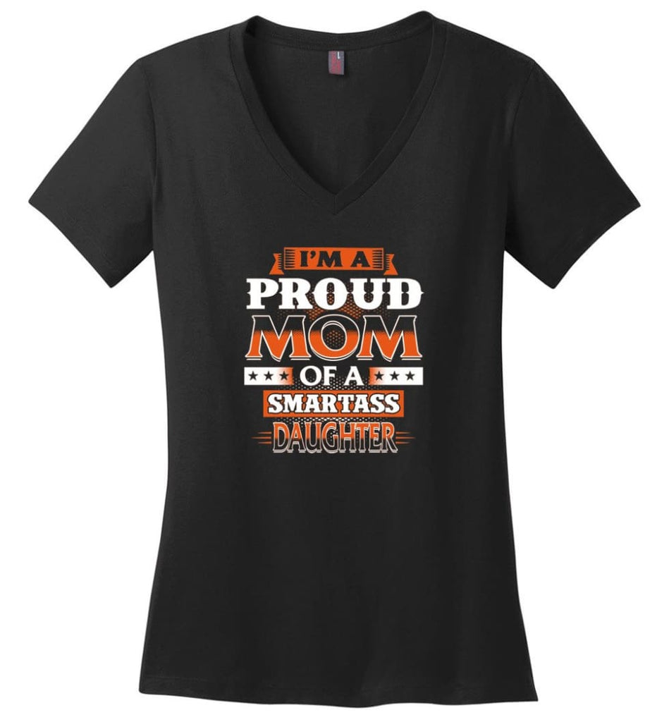 I'm A Proud Mom Of A Smartass Daughter Shirt Hoodie Sweater - Ladies V-Neck - Black / M