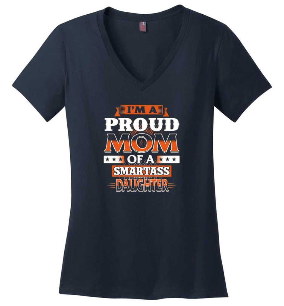 I'm A Proud Mom Of A Smartass Daughter Shirt Hoodie Sweater - Ladies V-Neck - Navy / M
