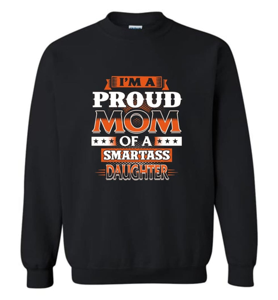 I'M A Proud Mom Of A Smartass Daughter Shirt Hoodie Sweater Sweatshirt - Black / M