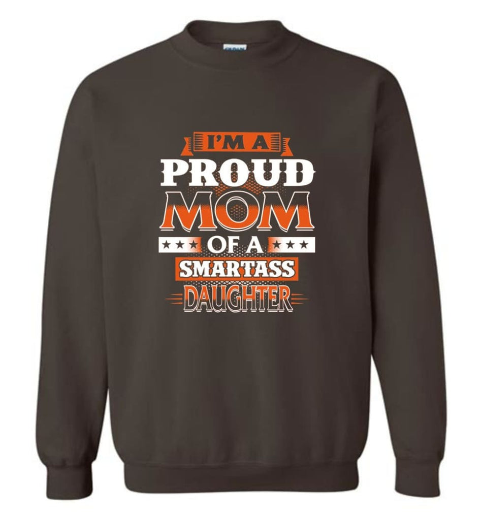 I'M A Proud Mom Of A Smartass Daughter Shirt Hoodie Sweater Sweatshirt - Dark Chocolate / M