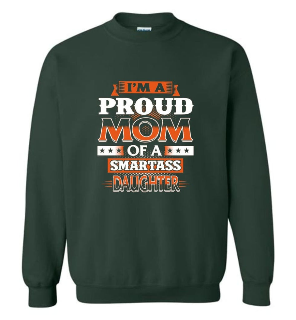 I'M A Proud Mom Of A Smartass Daughter Shirt Hoodie Sweater Sweatshirt - Forest Green / M