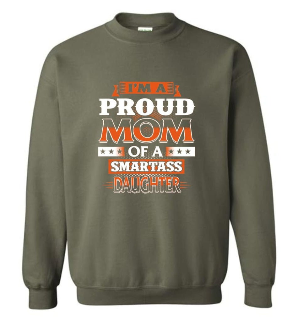 I'M A Proud Mom Of A Smartass Daughter Shirt Hoodie Sweater Sweatshirt - Military Green / M