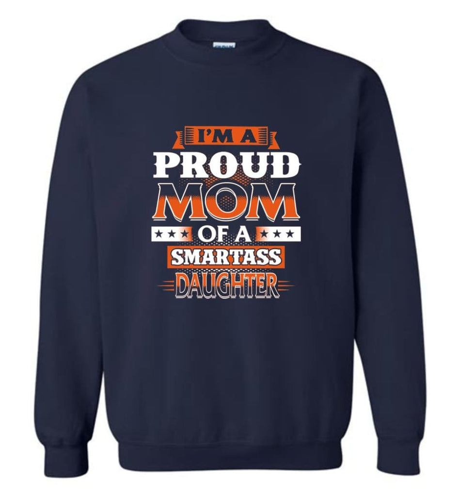 I'M A Proud Mom Of A Smartass Daughter Shirt Hoodie Sweater Sweatshirt - Navy / M