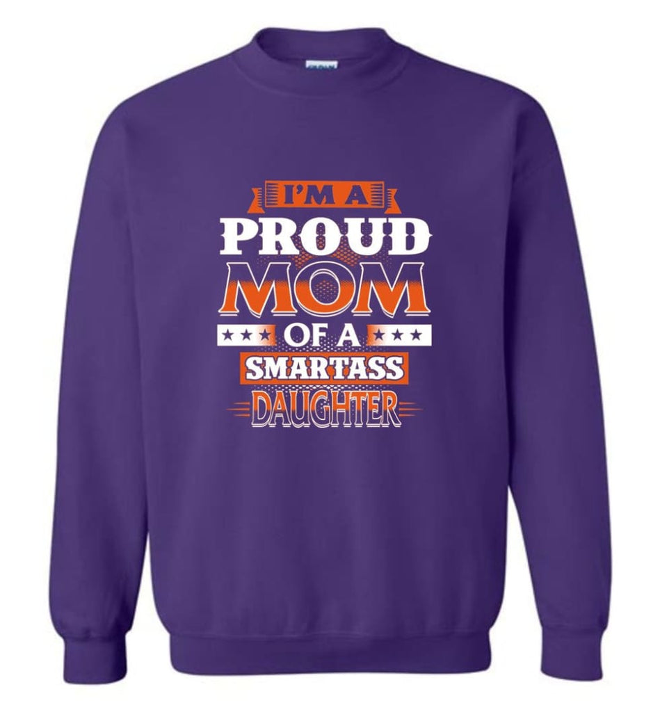 I'M A Proud Mom Of A Smartass Daughter Shirt Hoodie Sweater Sweatshirt - Purple / M