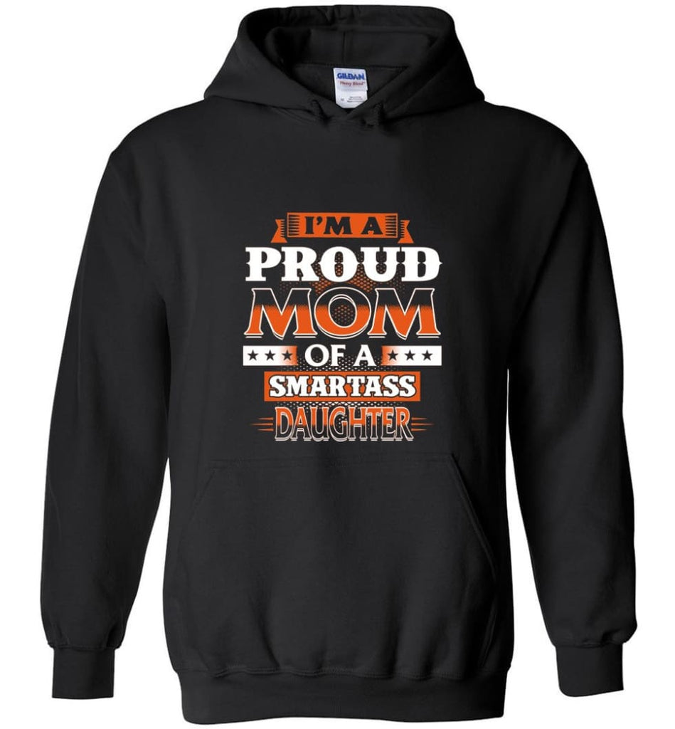 I'm A Proud Mom Of A Smartass Daughter Shirt Hoodie Sweater - Hoodie - Black / M