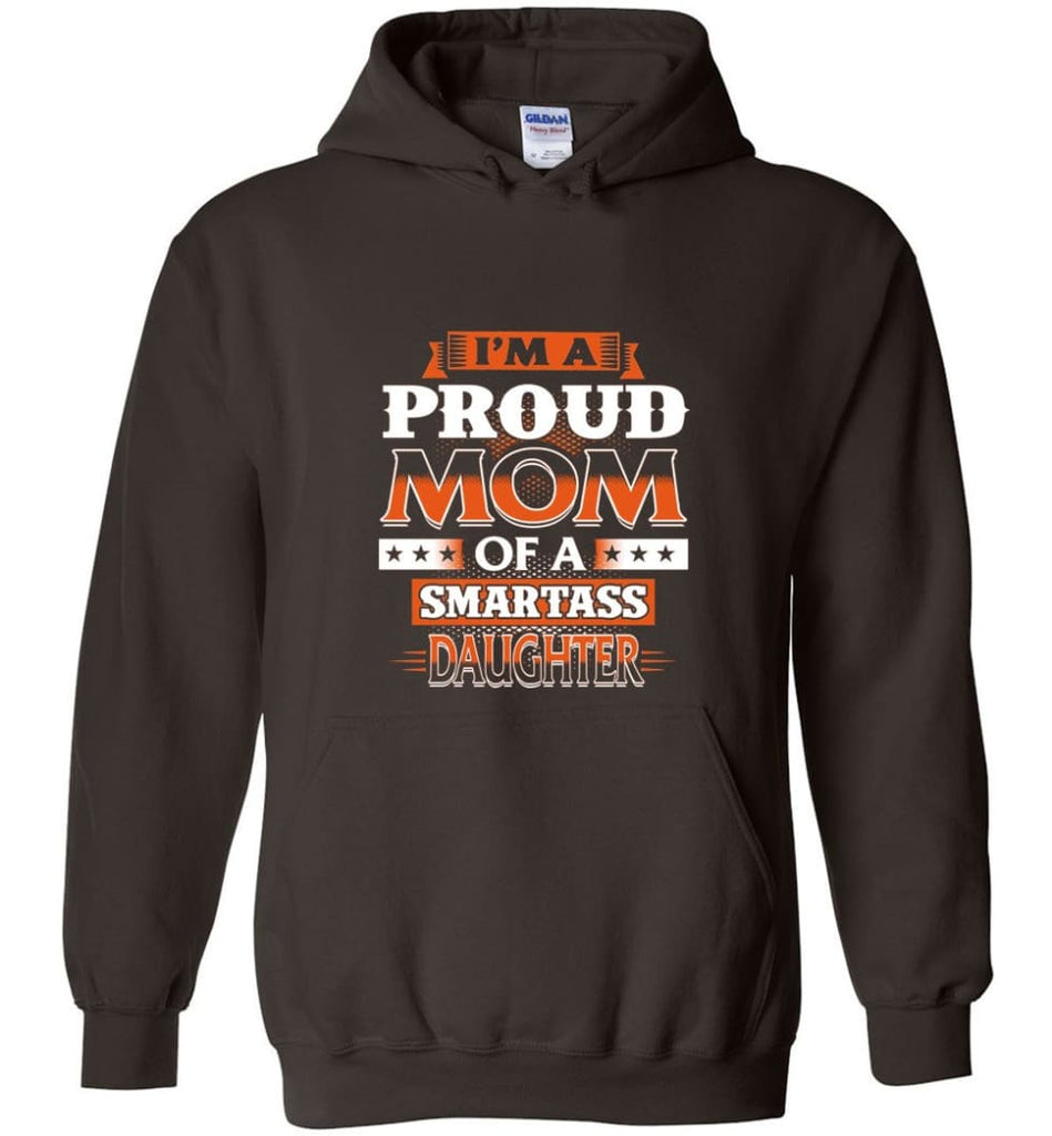 I'm A Proud Mom Of A Smartass Daughter Shirt Hoodie Sweater - Hoodie - Dark Chocolate / M