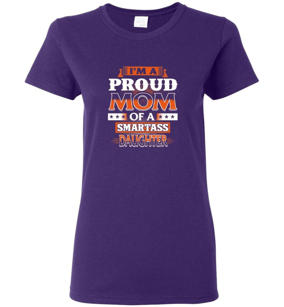 I'm A Proud Mom Of A Smartass Daughter Shirt Hoodie Sweater - Women T-shirt - Purple / M