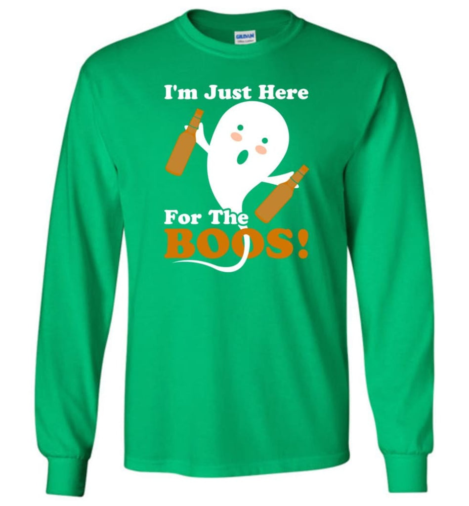 I'm Just Here For The Boos Shirt Funny Halloween Ghost drink beer Long Sleeve T-Shirt - Irish Green / M