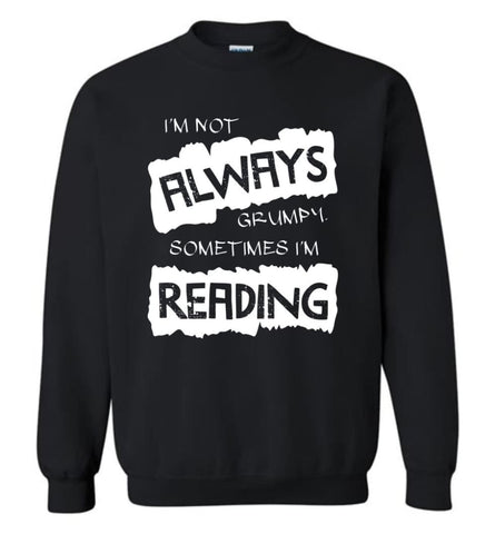 I'm Not Always Grumpy Sometimes I'm Reading - Sweatshirt - Black / M - Sweatshirt