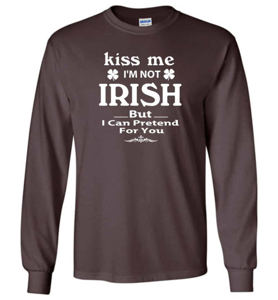 i'm not irish but i can pretend for you Long Sleeve T-Shirt - Dark Chocolate / M